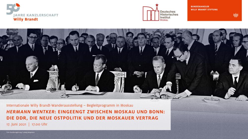 Eingeengt zwischen Moskau und Bonn, Online-Vortrag von Hermann Wentker über die DDR, die Neue Ostpolitik und den Moskauer Vertrag_17.6.2021_DHI Moskau Wanderausstellung