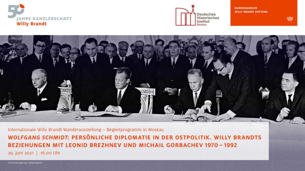 Persönliche Diplomatie in der Ostpolitik, Online-Vortrag von Wolfgang Schmidt über Willy Brandts Beziehungen mit Leonid Brezhnev und Michail Gorbachev 1970-1992, DHI Moskau Wanderausstellung 29.7.2021 16 Uhr